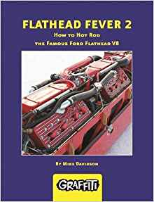 FLATHEAD FEVER 2:. How to Hot Rod the Famous Ford Flathead V8 Author  Mike Davidson information contained in his previous books and revised, edited and updated it to reflect the ongoing development