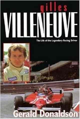 Gilles Villeneuve : The Life of the Legendary Racing Driver