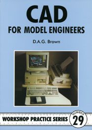 CAD For Model Engineers Argus Workshop Practice Series No 29 by