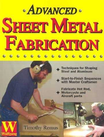 Advanced Sheet Metal Fabrication by Timothy Remus