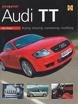 You And Your Audi TT: Buying, enjoying, maintaining ,modifying