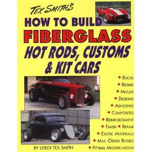 How to Build Fiberglass Hot Rods, Customs and Kit Cars by Tex Le - Click Image to Close
