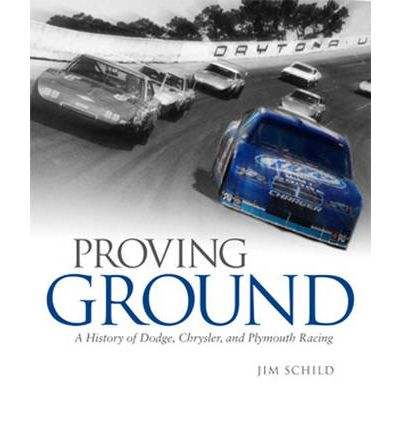 Proving Ground: A History of Dodge, Chrysler and Plymouth Racing