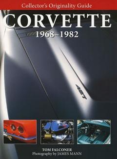 Collectors Originality Guide Corvette 1968-1982 Author Tom Falc