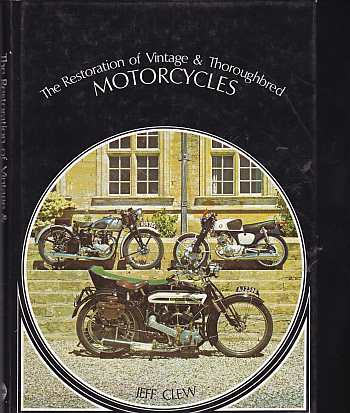 Restoration of Vintage and Thoroughbred Motorcycles by Jeff Cle