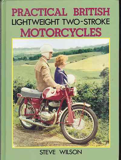 Practical British Two-stroke Lightweight Motor Cycles by Steve W