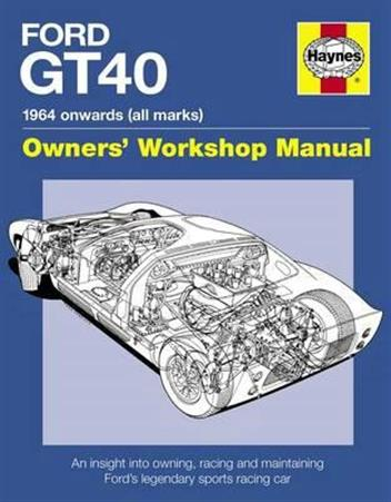 Ford GT40 Manual : An Insight into Owning, Racing and Maintainin