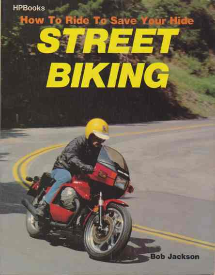How to Ride to Save Your Life: Street Biking (author) Bob Jackso