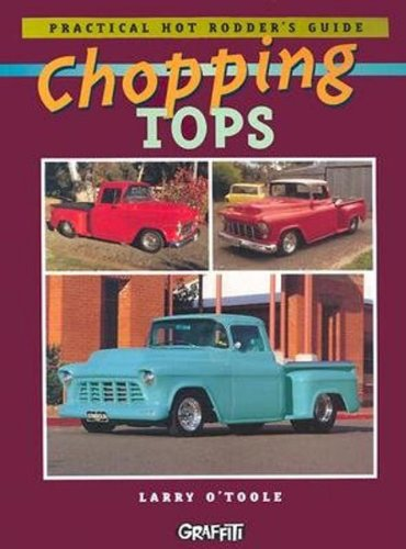Practical Hot Rodders Guide: Chopping Tops {G-CT}