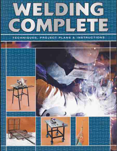 Welding Complete Techniques, Project Plans and Instructions by E