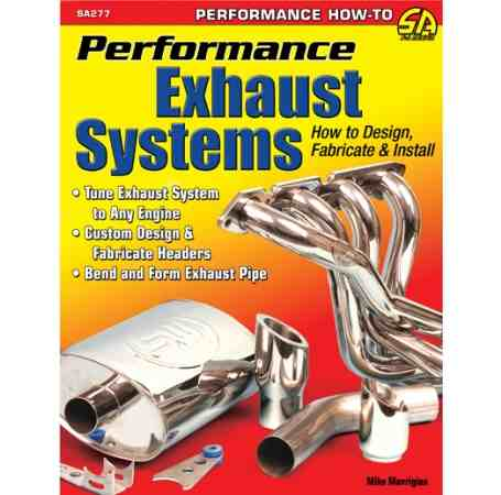 Performance Exhaust Systems: How to Design Fabricate and Install