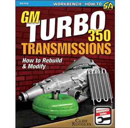 GM Turbo 350 Transmissions: How to Rebuild and Modify (
