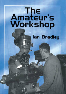 The Amateur's Workshop by Ian Bradley