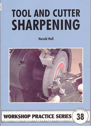 Tool and Cutter Sharpening (Workshop Practice No 38) by Harold H