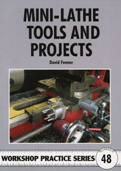 Mini-lathe Tools and Projects (Workshop Practice 48) by David Fe