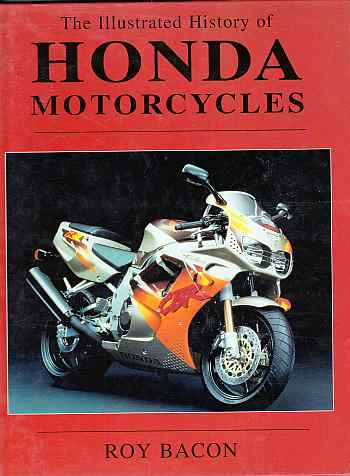 The Illustrated History Of Honda Motorcycles by Roy Bacon