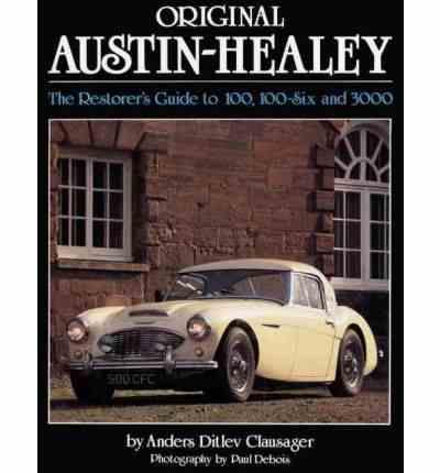 Original Austin-Healey: The Restorer's Guide to 100 100-Six