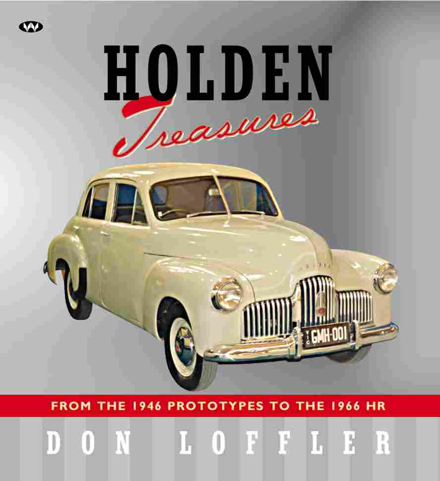 HOLDEN TREASURES From the 1946 prototypes to the 1966 HR  Author Name Don Loffler  long-promised book on rare and special examples of the first ten Holden models