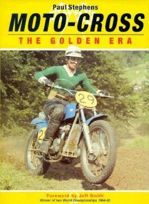 Moto-cross: The Golden Era 1945-70 by Jeff Smith and Paul Stephe